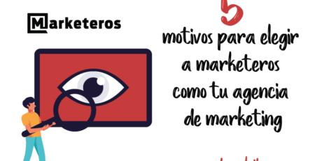 5 motivos para elegir a Marketeros como tu agencia de marketing